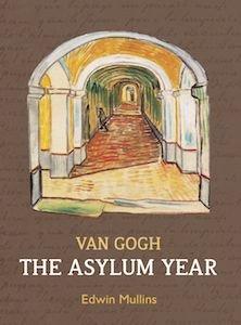 Van Gogh The Asylum Year front cover-22copy.jpeg
